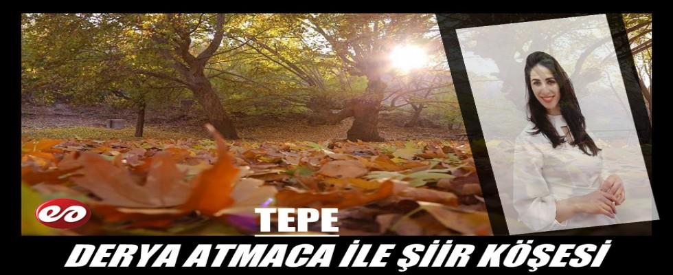 DERYA ATMACA İLE ŞİİR KÖŞESİ ''TEPE''