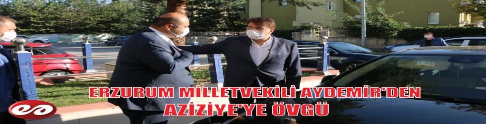 MİLLETVEKİLİ AYDEMİR'DEN AZİZİYE'YE ÖVGÜ