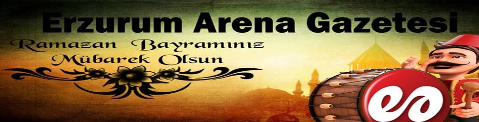 Erzurum Arena Gazetesi Ramazan Bayramınızı Kutlar